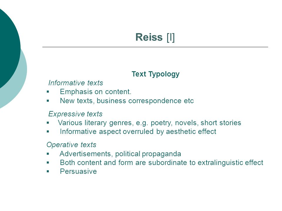 Reiss [I] Text Typology Informative texts Emphasis on content.